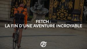 Fetch la fin d'une aventure